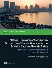 Natural Resource Abundance, Growth, and Diversification in the Middle East and North Africa: The Effects of Natural Resources and the Role of Policies