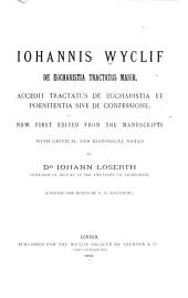 De eucharistia tractatus maior: Accedit tractatus de eucharistia et poenitentia sive de confessione. Now first edited from the manuscripts with critical and historical notes by I. Loserth. (English side-notes by F. D. Matthew)