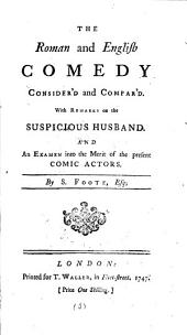 The Roman and English Comedy Consider'd and Compar'd. With Remarks on The Suspicious Husband. And an Examen Into the Merit of the Present Comic Actors. By S. Foote, Esq: Volume 2