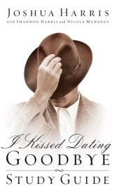 I Kissed Dating Goodbye Study Guide