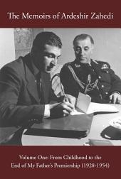 Memoirs of Ardeshir Zahedi, Volume One: From Childhood to the End of My Father's Premiership (1928-1954)
