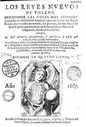 Los Reyes nuevos de Toledo, descrivense las cosas mas augustas y notables de esta Ciudad Imperial...