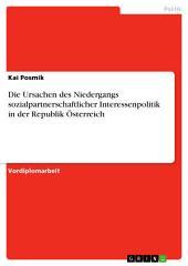 Die Ursachen des Niedergangs sozialpartnerschaftlicher Interessenpolitik in der Republik Österreich