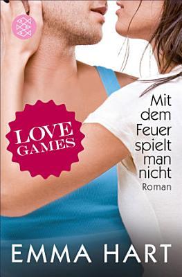 Love Games   Mit dem Feuer spielt man nicht PDF