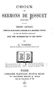 Choix de sermons de Bossuet. Éd. critique, publiée sur les manuscrits autographes de la Bibliothèque nationale, ou sur les éditions originales, avec une introduction et des notes: ar A. Gazier...
