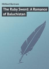 The Ruby Sword: A Romance of Baluchistan