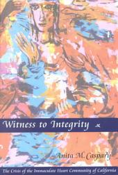 Witness to Integrity: The Crisis of the Immaculate Heart Community of California