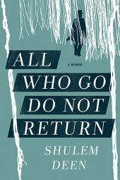 All Who Go Do Not Return: A Memoir
