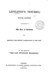 Littleton's Tenures: With Notes Explanatory of the Text of Littleton, and Showing the Recent Alterations in the Law