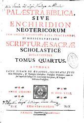 Palaestra biblica sive Enchiridion neotericorum pro sacris codicibus rite tractandis, et difficultatibus Scripturae Sacrae Scholastice discutiendis: tomus quartus