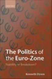 The Politics of the Euro-Zone : Stability or Breakdown?: Stability or Breakdown?