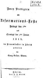 Zwey Predigten am Reformations-Feste Freitags den 1sten und Sonntags den 3ten Januar 1819 im Fraumuenster in Zuerich gehalten