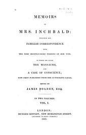 Memoirs of Mrs. Inchbald: Including Her Familiar Correspondence with the Most Distinguished Persons of Her Time. To which are Added The Massacre and A Case of Conscience, Volume 1