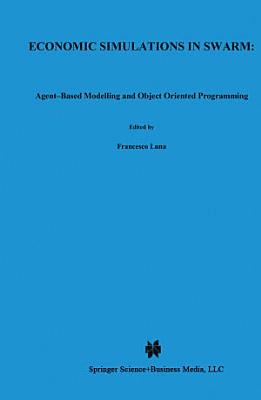 Economic Simulations in Swarm  Agent Based Modelling and Object Oriented Programming PDF