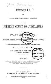 Reports of Cases Argued and Determined in the Supreme Court of Judicature of the State of Indiana: Volume 7