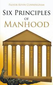 Six Principles of Manhood