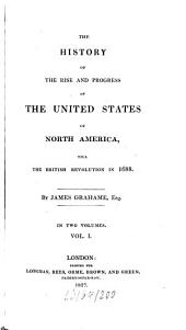 The History of the Rise and Progress of the United States of North America Till the British Revolution in 1688: In Two Volumes, Volume 1