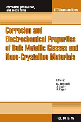 Corrosion and Electrochemical Properties of Bulk Metallic Glasses and Nano-Crystalline Materials