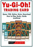 Yu Gi Oh  Trading Card Game  TCG  Online  Rules  Download  How to Play  Decks  Guide Unofficial PDF
