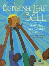 Banana-Leaf Ball, The: How Play Can Change the World