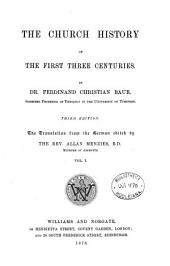 The Church history of the first three centuries. The tr. from the Germ. [Geschichte der christlichen kirche, Bd. 1] ed. by A. Menzies: Volume 1