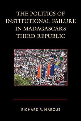 The Politics of Institutional Failure in Madagascar s Third Republic