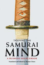 Training the Samurai Mind: A Bushido Sourcebook