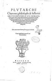 Plutarchi Chaeronei ... Ethica siue Moralia opera, quae in hunc usque diem de Graecis in Latinum conuersa extabant, uniuersa, à Iano Cornario nunc primum recognita, & nouorum aliquot librorum translatione ab eodem locupletata: ita ut qui haec habuerit, eum bibliothecam habere iurè dici possit. Librorum nomenclaturum sexta pagina indicabit. Cum amplissimo rerum & uerborum indice