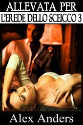 Allevata per l'erede dello Sceicco 3 (BDSM, interraziale, maschio alfa dominante, donna sottomessa eroticamente)