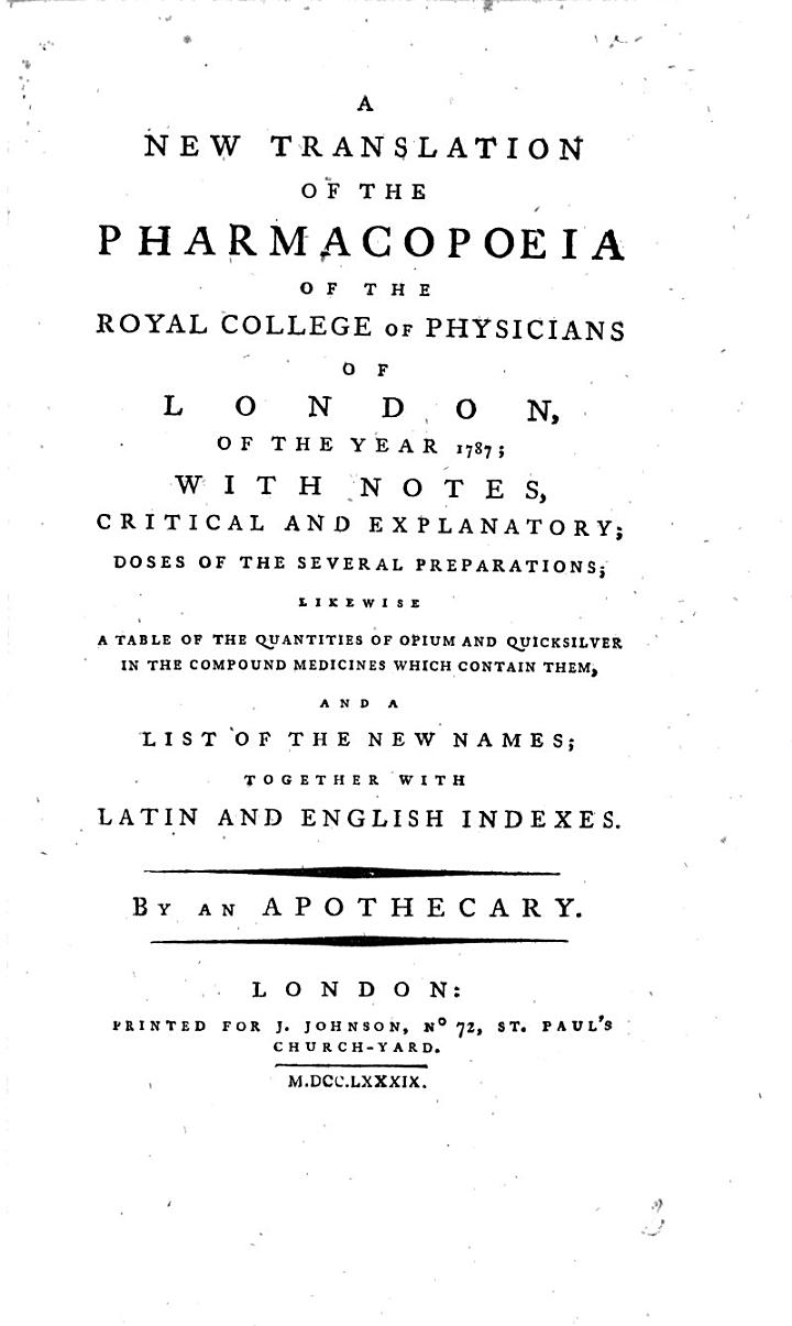 A new translation of the Pharmacopœia of the Royal College of Physicians of London of the year 1787. With notes ... by an Apothecary