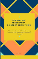 Borderline Personality Disorder Demystified A Complete Survival Guide To Loving Someone With Borderline Personality Disorder Understanding Borderlin Book PDF