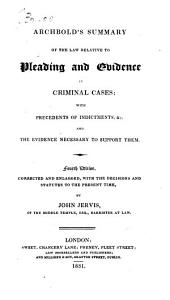 Summary of the Law Relative to Pleading and Evidence in Criminal Cases: With Precedents of Indictments, &c. and the Evidence Necessary to Support Them