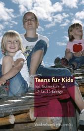 Teens für Kids: Ein Teamerkurs für 12- bis 15-Jährige