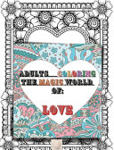 Adult Coloring The Magic World of Love