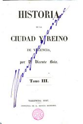 Historia de la ciudad y reino de Valencia: Volumen 3