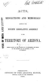 Acts, Resolutions and Memorials Adopted by the Fourth Legislative Assembly of the Territory of Arizona