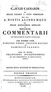 C. Julii Caesaris De bellis gallico et civili pompejano, nec non A. Hirtii aliorumque de bellis alexandrino, africano, et hispaniensi commentarii: ad msstorum fidem expressi;