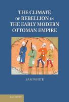 The Climate of Rebellion in the Early Modern Ottoman Empire PDF
