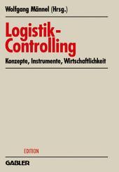 Logistik-Controlling: Konzepte — Instrumente — Wirtschaftlichkeit