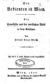 Die Bedienten in Wien. Ein Gemählde ... in 3 Aufz. Wien 1807