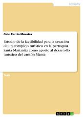 Estudio de la factibilidad para la creación de un complejo turístico en la parroquia Santa Marianita como aporte al desarrollo turístico del cantón Manta