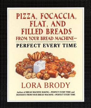 Pizza  Focaccia  Flat and Filled Breads For Your Bread Machine