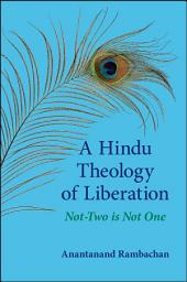 A Hindu Theology of Liberation: Not-Two Is Not One