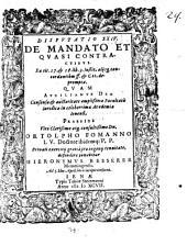 Disp. XXIV. de mandato et quasi contractibus: ex tit. 27. et 28. lib. 3. Instit. aliisque concordantibus ff. et C. tt. deprompta