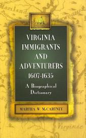 Virginia Immigrants and Adventurers, 1607-1635: A Biographical Dictionary