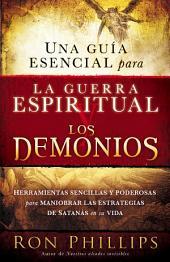 Una guia esencial para la guerra espiritual y los demonios: Herramientas sencillas y poderosas para maniobrar las estrategias de Satanás en tu vida