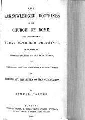 The acknowledged doctrines of the Church of Rome