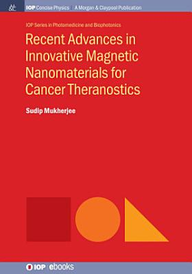 Recent Advances in Innovative Magnetic Nanomaterials for Cancer Theranostics