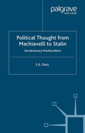 Political Thought From Machiavelli to Stalin: Revolutionary Machiavellism