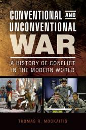 Conventional and Unconventional War: A History of Conflict in the Modern World